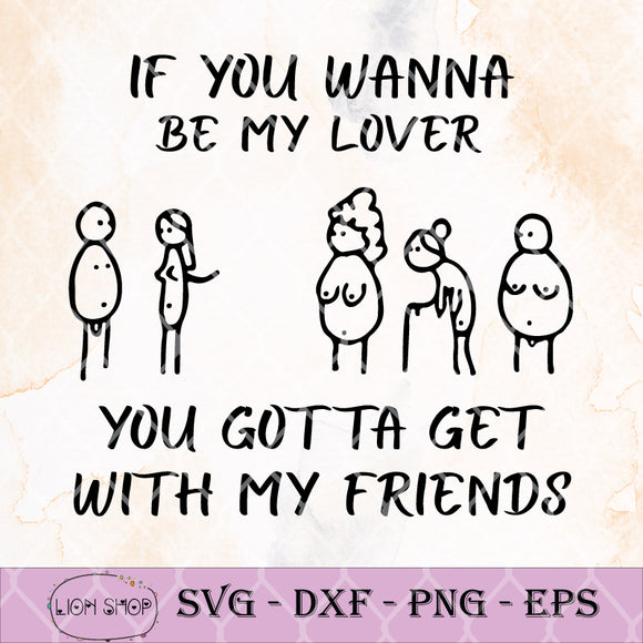 If You Wanna Be My Lover You Gotta Get With My Friends SVG-SVGPrints