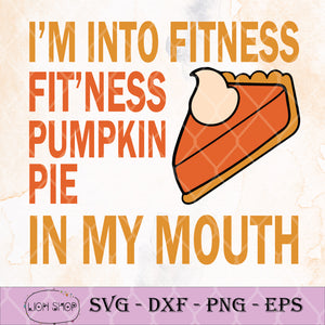 I'm Into Fitness Fit'ness Pumpkin Pie In My Mouth SVG-SVGPrints
