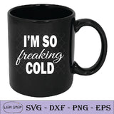 I'm So Freaking Cold SVG - I am So Freaking Cold Clipart PNG EPS DXF - SVGPrints