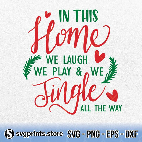 In This Home We Laugh We Play And We Jingle All The Way SVG Clipart PNG Digital Download - SVGPrints