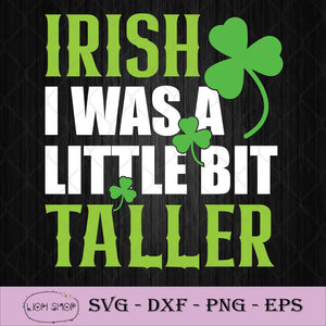 Irish I Was a Little Bit Taller SVG, St Patricks Day SVG PNG DXF EPS-SVGPrints