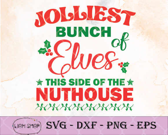 Jolliest Bunch Of Elves This Side Of The Nuthouse SVG - Merry Christmas SVG PNG EPS DXF - SVGPrints