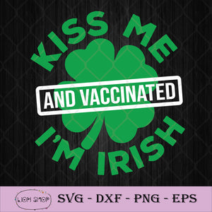 Kiss Me I'm Irish And Vaccinated SVG, St. Patrick's Day 2021 SVG PNG-SVGPrints