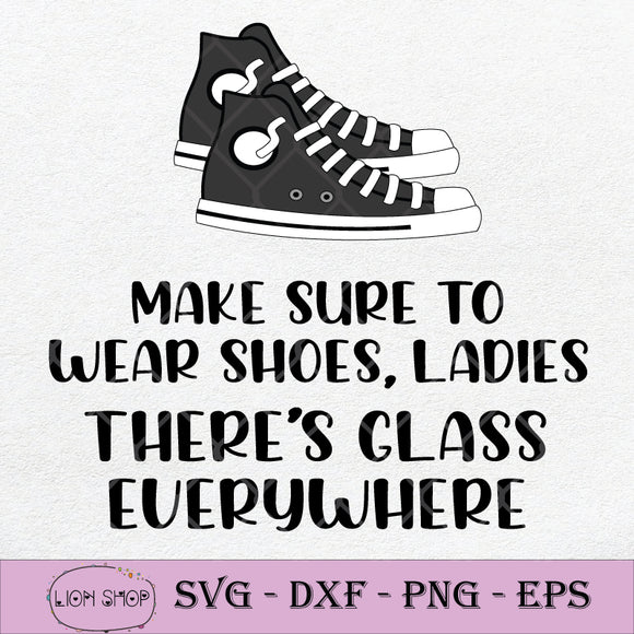 Make Sure To Wear Shoes Glass Everywhere SVG PNG DXF EPS-SVGPrints