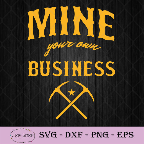 Mine your Own Business SVG, Coal Mining Mineral Miners Rocks SVG-SVGPrints