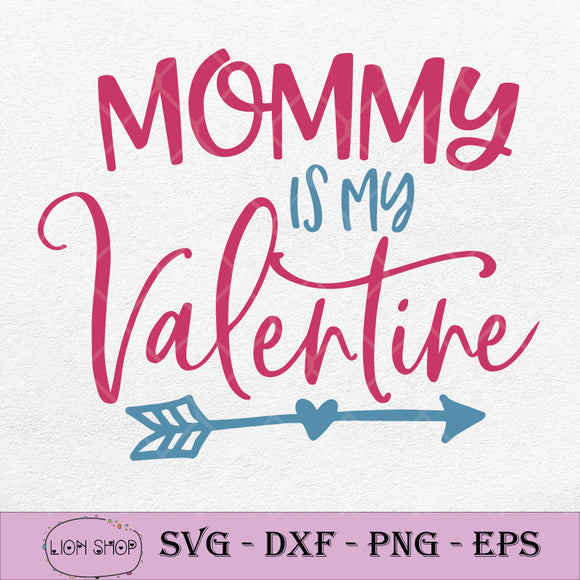 Mommy Is My Valentine SVG, Valentine's Day SVG PNG Silhouette Clipart-SVGPrints