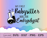 My First Babysitter Was An Embryologist SVG PNG Clipart Digital Download - SVGPrints