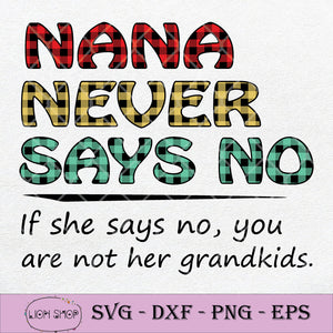 Nana Never Says No If She Says No You Are Not Her Grandkids SVG PNG-SVGPrints