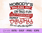 Nobody's Walking Out On This Fun Old Fashioned Family Christmas We Are All In This Together SVG Clipart PNG Digital Download - SVGPrints