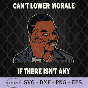 Official Can't Lower Morale If There Isn't Any SVG, Black Man SVG-SVGPrints