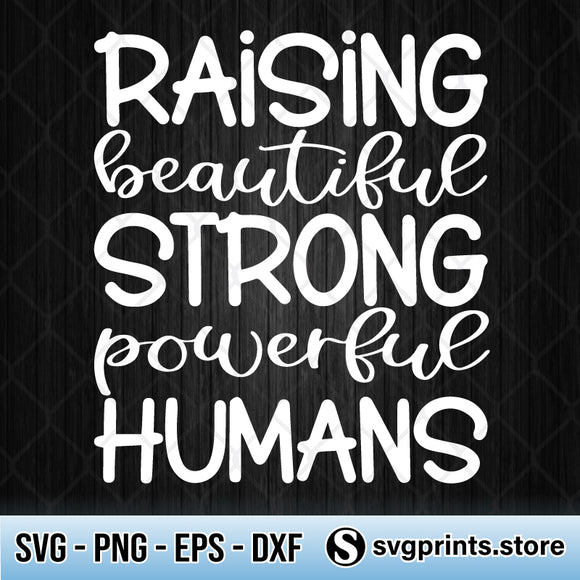 Raising Beautiful Strong Powerful Humans SVG PNG DXF EPS-SVGPrints