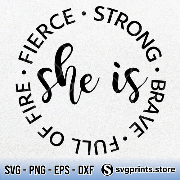 She Is Fierce Strong Full Of Fire Brave SVG PNG DXF EPS-SVGPrints