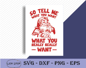 So Tell Me What You Want What You Really Really Want Santa Claus - SVGPrints