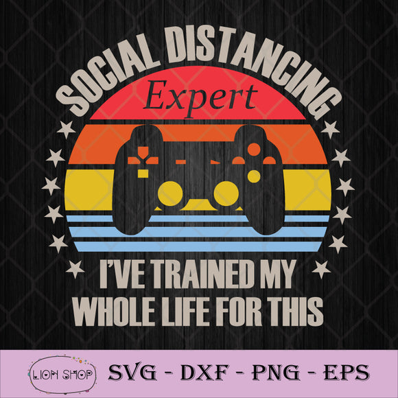 Social Distancing Expert I've Trained my Whole Life For This SVG PNG DXF EPS-SVGPrints