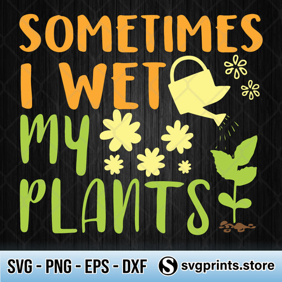 Sometimes I Wet My Plants SVG PNG DXF EPS-SVGPrints