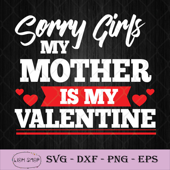 Sorry Girls My Mom Is My Valentine SVG PNG Silhouette Clipart Image-SVGPrints