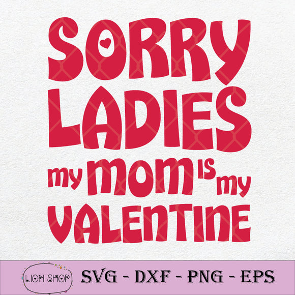 Sorry Ladies My Mom Is My Valentine SVG, Happy Valentine SVG PNG-SVGPrints