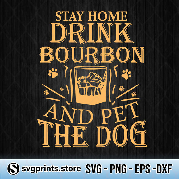 Stay Home Drink Bourbon And Pet The Dog SVG PNG Silhouette Cricut-SVGPrints