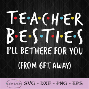 Teacher Besties I'll Be There For You From 6ft Away SVG PNG Clipart Silhouette-SVGPrints