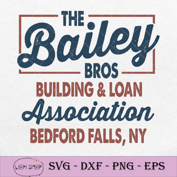 The Bailey Bros Building And Loan Association Bedford Falls, NY SVG PNG-SVGPrints