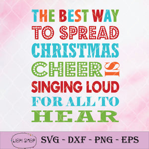 The Best Way To Spread Christmas Cheer Is Singing Loud For All To Hear SVG-SVGPrints