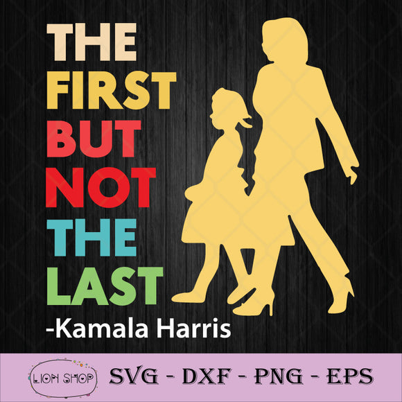 The First But Not The Last SVG, Kamala Harris SVG PNG DXF EPS-SVGPrints