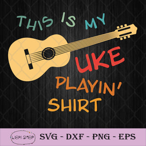 This Is My Uke Playin Shirt SVG PNG DXF EPS-SVGPrints