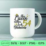 This Queen Makes 54 Look Fabulous SVG Clipart PNG Digital Download, Birthday Queen SVG - SVGPrints