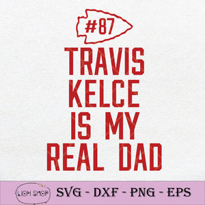 Travis Kelce Is My Real Dad Kansas City Chiefs 87 SVG-SVGPrints