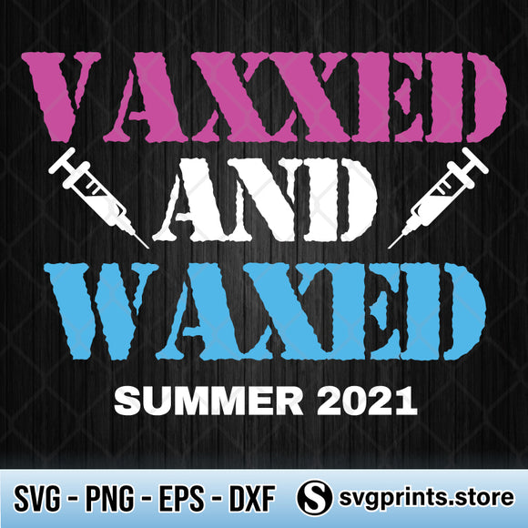 Vaxxed And Waxed SVG, Vaxxed And Waxed PNG DXF EPS-SVGPrints