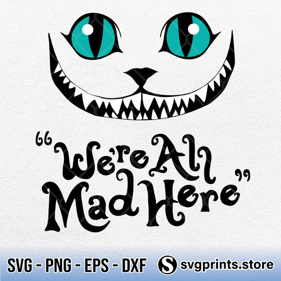 We're All Mad Here SVG PNG Clipart Silhouette DXF EPS-SVGPrints