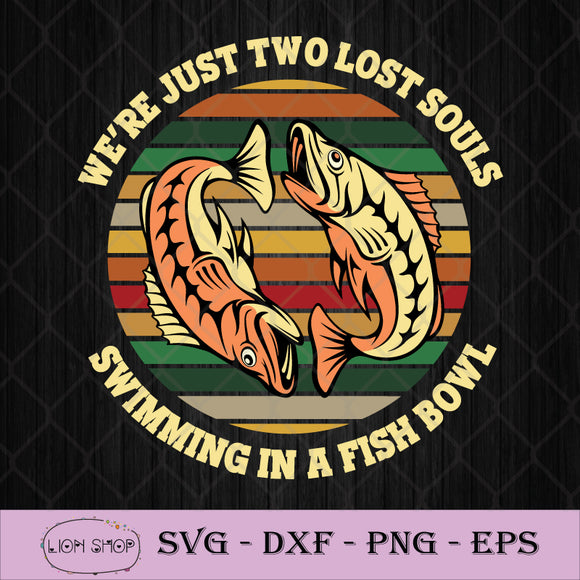 We're Just Two Lost Souls Swimming In A Fish Bowl SVG PNG Silhouette-SVGPrints