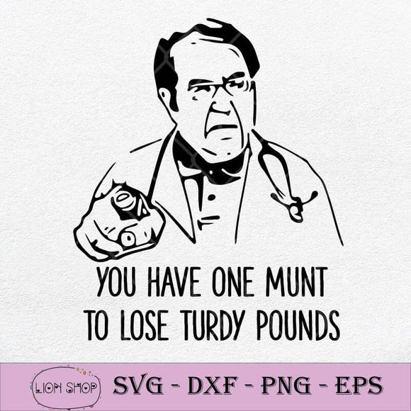 Dr. Nowzaradan You Have One Munt To Lose Turdy Pounds SVG PNG -SVGPrints