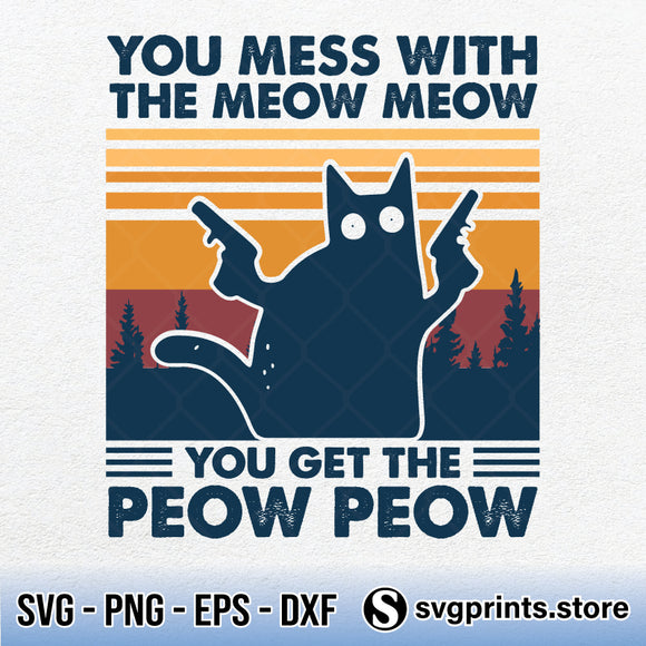 You Mess With The Meow Meow You Get The Peow Peow SVG PNG Clipart-SVGPrints