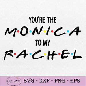 You're The Monica To My Rachel SVG, Best Friends SVG PNG Silhouette Cricut File DXF EPS-SVGPrints