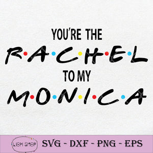 You're The Rachel To My Monica SVG, Friends SVG PNG DXF EPS-SVGPrints