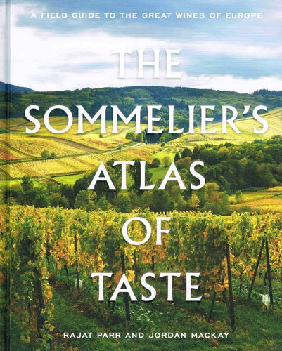 RAJAT PARR & JORDAN MACKAY - The Sommelier's Atlas of Taste: A Field Guide to the Great Wines of Europe - WINO