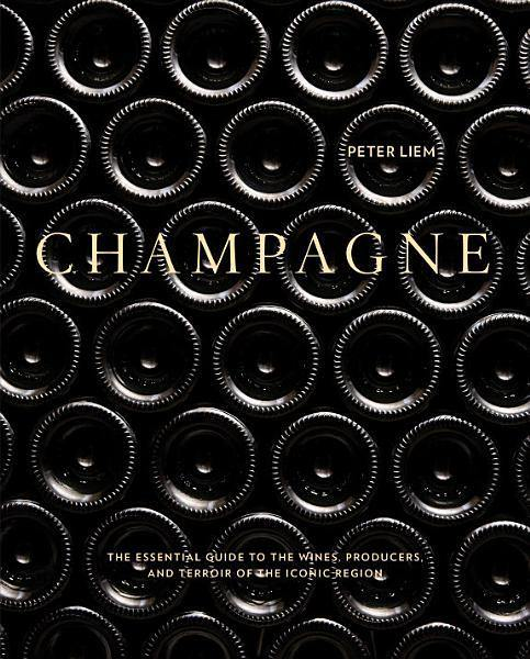 PETER LIEM - Champagne: The Essential Guide to the Wines, Producers, and Terroirs of the Iconic Region - WINO