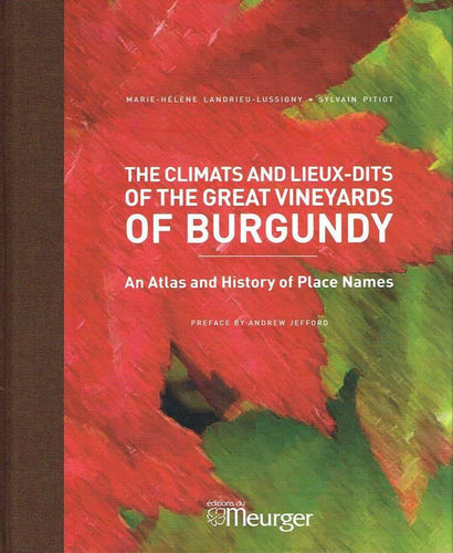 SYLVAIN PITIOT ET MARIE-HÉLÈNE LANDRIEU-LUSSIGNY- The Climats and Lieux-dits of the Great Vineyards of Burgundy - WINO