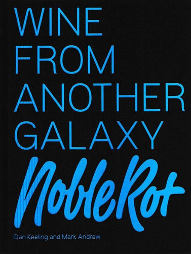 DAN KEELING & MARK ANDREW - Noble Rot: Wine from Another Galaxy - WINO