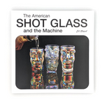 The American Shot Glass and the Machine' By Eli Mazet