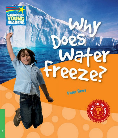 Cambridge Young Readers: Factbooks 3: Why Does Water Freeze?