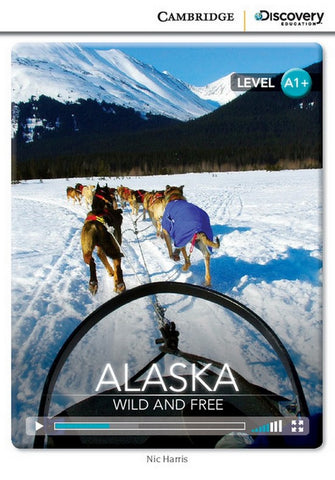 Cambridge Discovery Readers A1+: Alaska: Wild and Free book + online access