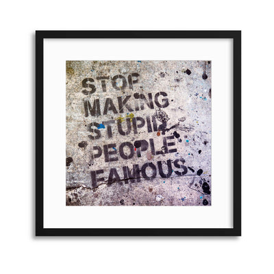 quot; Stop Making Stupid People Famous & quot; Street Graffiti Framed Print - UH