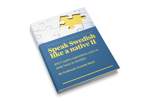 Speak Swedish like a native II (E-book), available soon