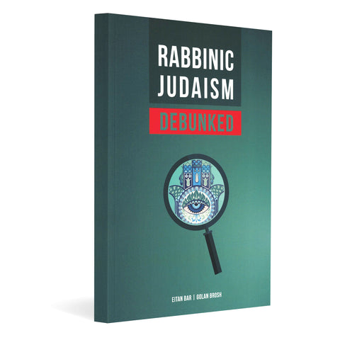 Rabbinic Judaism Debunked: Debunking the myth of Rabbinic Oral Law