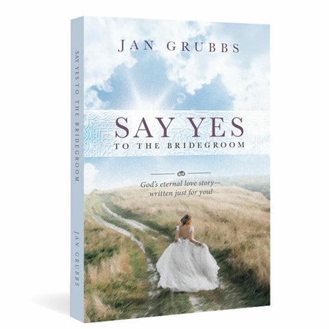 Say Yes to the Bridegroom: God's eternal love story - written just for you!  book