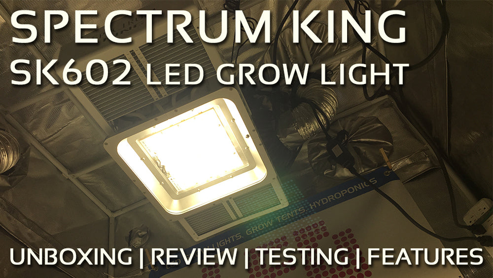 Spectrum King LED Review SK602 Grow Light (2018)