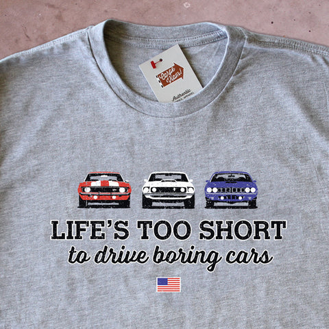 Life's Too Short to Drive Boring Cars – American Muscle T-shirt