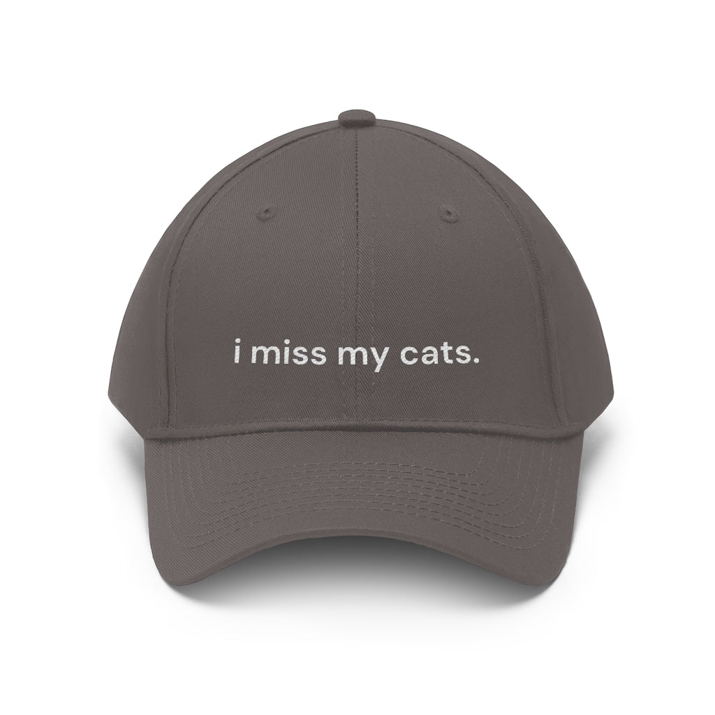 I Miss My Cats Twill Hat